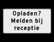 Verkeersbord RVV OBE01 - Onderbord - Opladen? Melden bij receptie