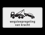 Verkeersbord RVV OB304 - wegsleepregeling van kracht - Onderbord - Wegsleepregeling van kracht