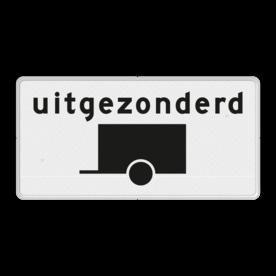 Verkeersbord RVV OB60 - Onderbord - Uitgezonderd voertuigen met aanhanger