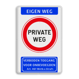 Informatiebord Eigen Weg - Private Weg + Verboden toegang art461