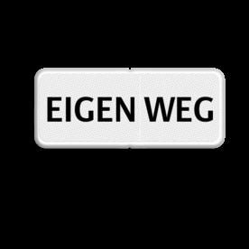Verkeersbord EIGEN WEG Verkeersbord - EIGEN WEG wit bord, eigen teks, 2 regelig