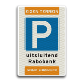 Verkeersbord Parkeerbord EIGEN TERREIN+ Rabobank + 2 regels eigen tekst Verkeersbord RVV ET-E04-2txt-stellingwerven rabobank, eigen tekst, eigen terrein, E4