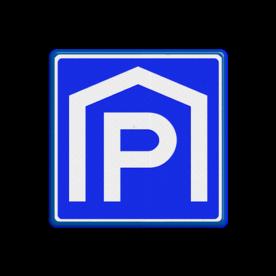 Verkeersbord Parkeergarage, overdekte parkeerplaats Verkeersbord RVV E105 - Parkeergarage E105 parkeerplaats, E105, garage, overdekt, dakje