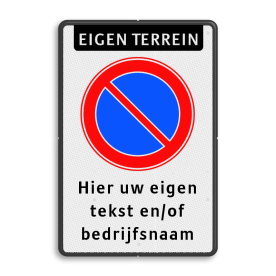 Parkeerverbord Eigen terrein + Parkeerverbod + tekst Parkeerverbord RVV E01 + eigen tekst parkeerbord, verboden te parkeren, eigen terrein, parkeerverbod, E1,