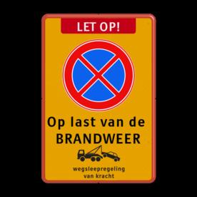Stopverbod Op last van de BRANDWEER + wegsleepregeling Fluor geel / rode rand, (RAL 3020 - rood), Let op!, E02- NIEUW- kleurenblinden, op last van de , BRANDWEER, Wegsleepregeling + txt