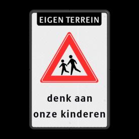 Verkeersbord Eigen terrein + spelende kinderen + denk aan onze kinderen  Verkeersbord ET RVVJ21 denk aan kinderen (WIT) let op, pas op, kinderen, eigen terrein, J21