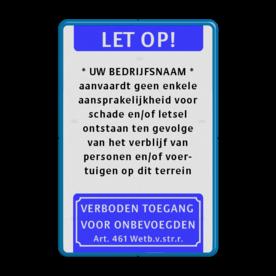 Verkeersbord aansprakelijkheid eigen terrein (toelichting) Verkeersbord aansprakelijkheid eigen terrein Wit / blauwe rand, (RAL 5017 - blauw), Let op!, ACTION B.V., aanvaardt geen enkele, aansprakelijkheid voor, schade en/of letsel, ontstaan ten gevolge, van het verblijf van, personen en/of voer-, tuigen op dit terrein, Verboden toegang