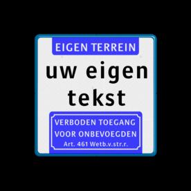 Informatiebord Eigen terrein of privéterrein + 3 vrij invoerbare tekstregels + Verboden toegang Informatiebord met aanhef - eigen tekst - verboden toegang Art.461 eigen terrein, verboden,