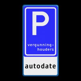 Verkeersbord Parkeerplaats vergunninghouders + eigen tekst Verkeersbord RVV E09 - autodate Wit / blauwe rand, (RAL 5017 - blauw), E09, autodate