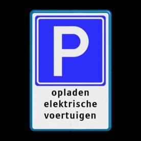 Verkeersbord Hier mogen alleen auto's die met de laadkabel verbonden met het oplaadpunt bezig zijn met opladen, op de betreffende parkeerplaats staan. Verkeersbord E04 + tekstregels - Parkeerplaats voor opladen elektrische auto's E04 Wit / blauwe rand, (RAL 5017 - blauw), E04, alleen voor, opladen van, elektrische, voertuigen, hybride, CROW