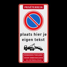 Product Priveterrein + parkeren verboden E1 + eigen tekst + wegsleepregeling + verboden toegang artikel 461 Parkeerverbod bord E1 met eigen tekst + wegsleepregeling + verboden toegang Eigen terrein, RVV E03, picto, wegsleepregeling, fietsen, worden, verwijderd, pijlen, zone