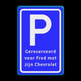 Verkeersbord Parkeerplaats met EIGEN TEKST Verkeersbord RVV E09_EIGEN TEKST parkeerbord eigen tekst, parkeren, zelf invoeren, parkeerplaats, parkeerplek, parkeerterrein, E9