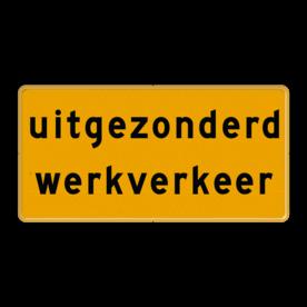 Tekstbord - OB106t - uitgezonderd werkverkeer - Werk in uitvoering Fluor geel / gele rand, (RAL 1023 - geel), Hier uw eigen, tekstregels, klik op bewerken >