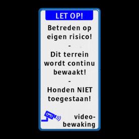 Tekstbord LET OP! + eigen tekst Wit / blauwe rand, (RAL 5017 - blauw), LET OP! (banner), Betreden op, eigen risico!, -, Dit terrein, wordt continu, bewaakt!, -, Honden NIET, toegestaan!, Videobewaking