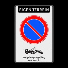Parkeerverbord Eigen terrein + Parkeerverbod + wegsleepregeling Parkeerverbord RVV E01 + wsl parkeerbord, verboden te parkeren, eigen terrein, parkeerverbod, uitrit vrijlaten, E1