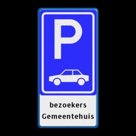 Verkeersbord Parkeergelegenheid alleen bestemd voor voertuigcategorie, of groep voertuigen, die op het bord is aangegeven Verkeersbord RVV E08 + tekstregels - Parkeerplaats auto's E08-OB Wit / blauwe rand, (RAL 5017 - blauw), E08, bezoekers, Gemeentehuis