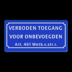 Verkeersbord VERBODEN TOEGANG VOOR ONBEVOEGDEN - Artikel 461 Wetboek van Strafrecht Verkeersbord verboden toegang voor onbevoegden art.461 - BT01 BT01 eigen terrein, privé terrein, verboden, BT02