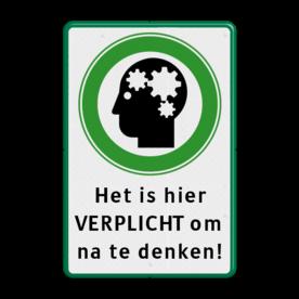 Verkeersbord groen/wit/zwart - Nadenken cadeau, kado, Wit / groene rand, (RAL 6024 - groen), C01 groen RAL6024, Denken, Het is hier, VERPLICHT om, na te denken!