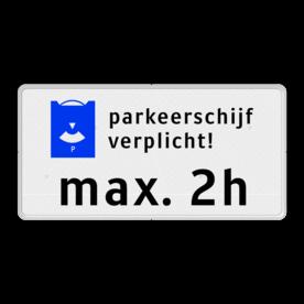 Parkeerbord Parkeerschijf verplicht, maximaal de aangegeven tijd Parkeerbord Parkeerschijf verplicht - tijd parkeerbord, verboden te stallen, parkeerverbod, wegknipregeling, eigen tekst, eigen terrein, E1, ET