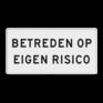 Verkeersbord OBD05 - Onderbord - Betreden op eigen risico