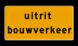 Tekstbord - OB624t - uitrit bouwverkeer - Werk in uitvoering