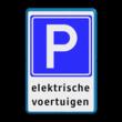 Verkeersbord E04 + tekstregels - Parkeerplaats voor elektrische auto's