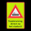 Verkeersbord RVV J14 - Vooraanduiding tramkruising + ondertekst