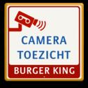 Verkeersbord Camera toezicht + bedrijfsnaam BURGER KING - Verkeersbord Cameratoezicht | BURGER KING