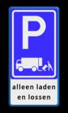 Verkeersbord Parkeerplaats laden en lossen + eigen tekst - Gelegenheid voor het onmiddelijk laden en lossen van goederen Verkeersbord RVV E07 + tekstregels eigen parkeerbord, laad, losplaats, laden en lossen