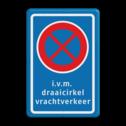 Stopverbod Verboden stil te staan + tekstregel Stopverbod RVV E02 + eigen tekst draaicirkel, vrachtverkeer