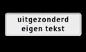 Verkeersbord RVV OB102_4 - uitgezonderd + eigen tekst eigen tekst, zelf invullen, OB102 4