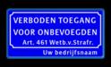 Verkeersbord VERBODEN TOEGANG VOOR ONBEVOEGDEN - Artikel 461 Wetboek van Strafrecht + eigen tekst  Verkeersbord verboden toegang art.461 + naam eigen terrien, privé terrein, verboden