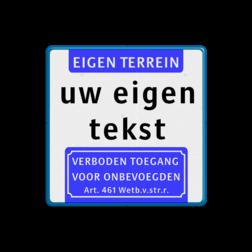 Informatiebord Eigen terrein of privéterrein + 3 vrij invoerbare tekstregels + Verboden toegang Informatiebord met aanhef - eigen terrein - verboden toegang Art.461 eigen terrein, verboden,