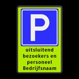 Parkeerbord Parkeren + eigen tekst Parkeerbord E4 uitsluitend parkeren bezoekers parkeerbord, eigen terrein, fluor, geel, RVV E04, parkeren,  vrij invoerbare tekst, E4, geel, groen, extra, opvallend, personeel, bezoekers, bedrijfsnaam