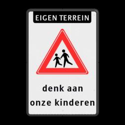 Verkeersbord Eigen terrein + spelende kinderen + denk aan onze kinderen Verkeersbord ET RVVJ21 denk aan kinderen (WIT) let op, pas op, kinderen, eigen terrein, J21, L303