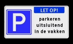 Parkeerbord RVV E04 - 2 regels vrij invoerbare tekst Parkeerbord EIGEN TERREIN - LET OP - parkeren in de vakken parkeren, kort parkeren, E4, eigen, terrein, alleen, uitsluitend, in, vakken