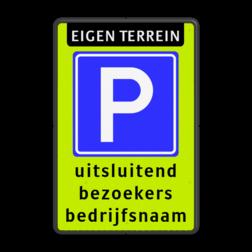 Parkeerbord Verkeersbord RVV E4 met eigen terrein en parkeren bezoekers Parkeerbord E4 parkeren bezoekers eigen terrein parkeerbord, eigen terrein, fluor, geel, RVV E04, parkeren,  vrij invoerbare tekst, E4