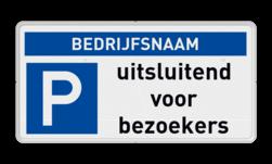 Parkeerplaatsbord parkeren uitsluitend voor bezoekers + bedrijfsnaam Parkeerplaatsbord - uitsluitend bezoekers - Bedrijfsnaam Parkeerverbod, E1, verboden, parkeren, onbevoegden, artikel, 461, uitgezonderd