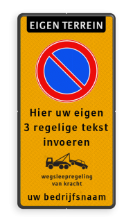 Product Eigen terrein + RVV E01 + eigen tekst + wegsleepregeling + bedrijfsnaam Parkeerverbod RVV E01 + eigen tekst + wegsleepregeling + (bedrijfs)naam verboden toegang artikel 461, eigen terrein, parkeerterrein, wegsleepregeling , bedrijfsnaam, logo, parkeerverbod, uitrit vrijlaten, E1, fluor,