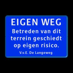 Informatiebord ARD - Betreden op eigen risico Blauw / blauwe rand, (RAL 5017 - blauw),  EIGEN WEG , Betreden van dit, terrein geschiedt, op eigen risico.,            V.v.E. De Langeweg