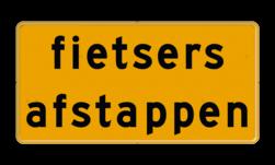 Tekstbord - OB756t - fietsers afstappen - Werk in uitvoering Fluor geel / gele rand, (RAL 1023 - geel), Hier uw eigen, tekstregels, klik op bewerken >