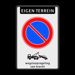 Product Eigen terrein + Parkeerverbod + wegsleepregeling Parkeerverbod RVV E01 + Wegsleepregeling parkeerbord, verboden te parkeren, eigen terrein, parkeerverbod, uitrit vrijlaten, E1