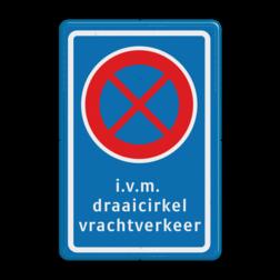 Product Verboden stil te staan + tekstregel Stopverbod RVV E02 + eigen tekst draaicirkel, vrachtverkeer