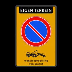 Product Parkeerverbod E01 + eigen terrein + wegsleepregeling Parkeerverbod Eigen terrein RVV E01 + wegsleepregeling parkeerbord, verboden te parkeren, eigen tekst, eigen terrein, priveterrein, parkeerverbod, wegsleepregeling, E01, fluorescerend, fluor, RVV